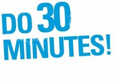 DO 30 MINUTES...THAT IS ALL IT TAKES TO MAINTAIN A HEALTHY BODY
