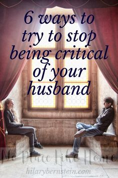 6 Ways to Try to Stop Being Critical of Your Husband