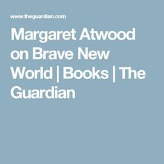 Margaret Atwood on Brave New World | Books | The Guardian