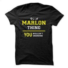 Its A MARLON thing, you wouldnt understand !! - custom made shirts #tshirt designs #sweatshirt design