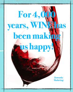 For 4000 years, wine has been making us happy!