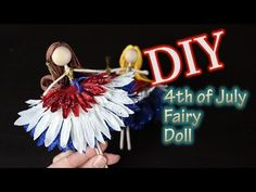 DIY 4th of July Fairy Doll Emilie Lefler YouTube video 6:16min This DIY 4th of July fairy doll tutorial will get you excited about celebrating the 4th of July. This fairy doll would make a great 4th of July gift idea for...