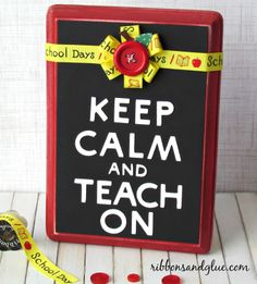 Keep Calm and Teach On Sign.  Teacher Appreciation Gift  {ribbonsandglue.com}
