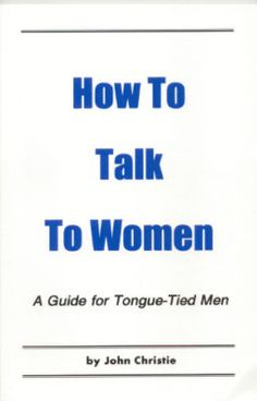 How to Talk to Women Book Teaches Men How to Talk to Women and What to Say $9.95 - #conversation, #talk - More products to talk to women at: www.getgirls.com