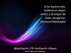 Si es bueno vivir, todavía es mejor soñar, y lo mejor de todo, despertar. (Antonio Machado) #Frases #Citas
