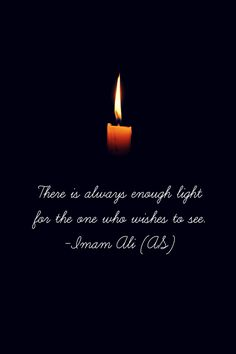 There is always enough light for the one who wishes to see. -Hazrat Ali (AS) Inspirational Quotes In Hindi, Islamic Love Quotes, Muslim Quotes, Religious Quotes, Arabic Quotes, Hindi Quotes, Qoutes, Quotations, Hazrat Ali Sayings