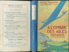 À l'Ombre des ailes », par Ernest Pérochon, illustré par Raylambert. Éditions Delagrave, (c) 1936 (impression en septembre 1935) - Roman scolaire Cours Moyen et Certificat d'Étude Primaire.