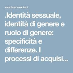 .Identità sessuale, identità di genere e ruolo di genere: specificità e differenze. I processi di acquisizione e di sviluppo dell'identità di genere