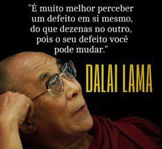 ''É muito melhor perceber um defeito em si mesmo do que dezenas no outro, pois o seu defeito você pode mudar.'' - Dalai Lama