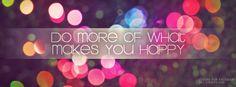 Do More Of What Makes You Happy Facebook Covers