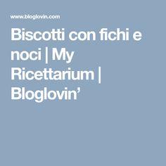 Biscotti con fichi e noci | My Ricettarium | Bloglovin'