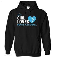 This girl loves Beach Volleyball - custom tshirts #shirt #hoodie