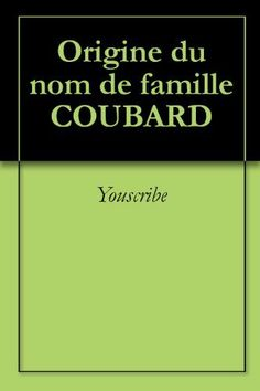 Origine du nom de famille COUBARD (Oeuvres courtes) (French Edition) by Youscribe. $2.04. Publisher: Youscribe (October 3, 2011). 2 pages. Origine du nom de famille COUBARD                            Show more                               Show less