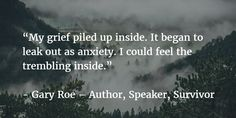 """""""My grief piled up inside. It began to leak out as anxiety. I could feel the trembling inside."""""""