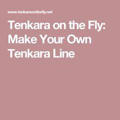 Tenkara on the Fly: Make Your Own Tenkara Line