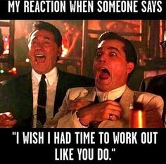 My reaction when someone says I wish I had time to work out like you do. #Gym #humour