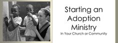 Advice for starting an orphan/adoption ministry in your community or church.