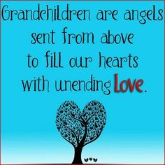 Grandchildren are angels sent from above to fill our hearts with unending love.
