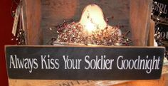Always Kiss Your Soldier Goodnight. Decor for bedroom