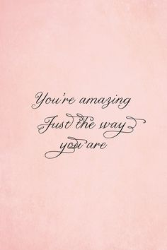 Just The Way You Are #life #quote