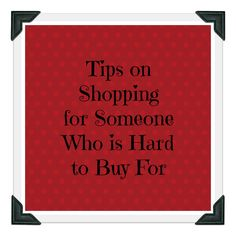 Living a Sunshine Life: Tips on Shopping for Someone Who is Hard to Buy For