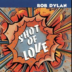 Shot of Love, Bob Dylan, 1981. Such a fun cover!