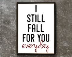 Couples Printable Wall Art I Still Fall For You Everyday Still Falling For You, Be Still, Fall For You, Printable Wall Art, Printables, Couples, Decor, Print Templates, Decorating