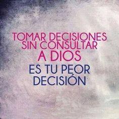Tomar decisiones sin consultar a Dios, es tu peor decision.../Frases ♥ Cristianas ♥