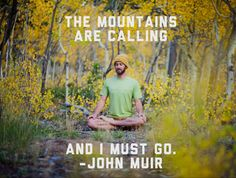 """""""The mountains are calling and I must go."""" -John Muir    (Join Yoga Journal LIVE in the Colorado Rockies each September. Photo by Wari Om.) www.yjevents.com"""
