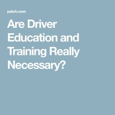 Are Driver Education and Training Really Necessary?