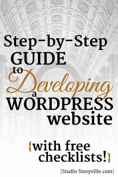 A Step-by-Step guide to developing WordPress websites (with FREE checklists!)