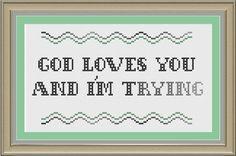 God loves you and I'm trying funny by nerdylittlestitcher on Etsy, $3.00