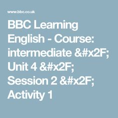 BBC Learning English - Course: intermediate / Unit 4 / Session 2 / Activity 1