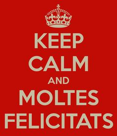 'KEEP CALM AND MOLTES FELICITATS' Poster