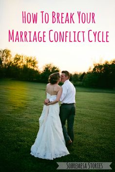 How To Break Your Marriage Conflict Cycle (because a good marriage is worth fighting for!)