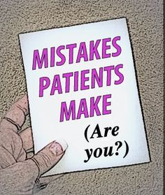 ARE YOU MAKING A COMMON MISTAKE IN YOUR TREATMENT?? Check out this list of oopsies which patients tend to do.....