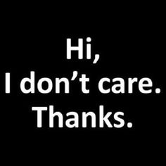 Hi, I Don't Care Thanks New Small Garden Yard Flag Decor Gifts Humor Fun quotes family truths Hi, I Don't Care Thanks New Small Garden Yard Flag Decor Gifts Humor Fun I Dont Care Quotes, Rude Quotes, Sarcasm Quotes, Bitch Quotes, Sassy Quotes, Badass Quotes, Sarcastic Humor, Mood Quotes, Morning Quotes