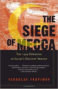 The Siege of Mecca: The 1979 Uprising at Islam's Holiest Shrine: Yaroslav Trofimov: 9780307277732: Books - Amazon.ca