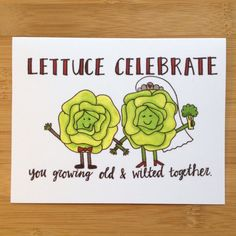 Wedding Card- Lettuce celebrate you growing old and wilted together -5.5 x 4.25 (A2) folded card -A2 White Gummed envelope -Professionally printed on 120# heavy card stock -Blank inside for your own personal message  THE SHIPPING:  -Ships via First Class Mail within 1-3 business days -Carefully packaged in a cellophane sleeve -Mailed in Kraft Paper envelope for extra protection