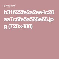 b31622fe2a2ee4c20aa7c6fe5a568e68.jpg (720×480)