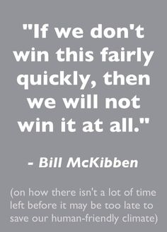 This Bill McKibben quotation is from a sermon http://youtu.be/geIni_BwjGw he gave at the Riverside Church in New York. #climatechange