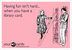 Having fun isn't hard... when you have a library card.