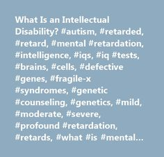 What Is an Intellectual Disability? #autism, #retarded, #retard, #mental #retardation, #intelligence, #iqs, #iq #tests, #brains, #cells, #defective #genes, #fragile-x #syndromes, #genetic #counseling, #genetics, #mild, #moderate, #severe, #profound #retardation, #retards, #what #is #mental #retardation?, #what #causes #retardation?, #general #pediatrics, #retarded, #special #needs, #disabilities, #disabled, #learning #problems, #kids #with #special #needs, #handicapped, #downs, #down…