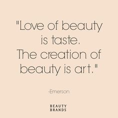 """""""Love of beauty is taste. The creation of beauty is art."""" - Emerson #beuty #quote #beautybrands"""