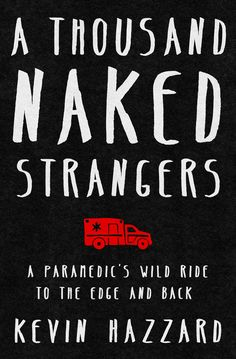 A Thousand Naked Strangers - Kevin Hazzard. A former paramedic's visceral, poignant, and mordantly funny account of a decade spent on Atlanta's mean streets saving lives and connecting with the drama and occasional beauty that lies inside catastrophe. Top Ten Books, New Books, Books To Read, Reading Lists, Book Lists, Ems Humor, Paramedic Quotes, Independent Reading, Daily Independent