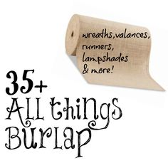 35 + All things I have done with #burlap