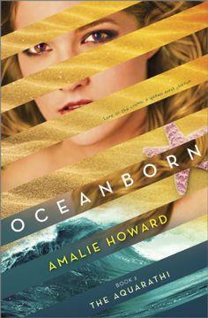 Oceanborn by Amalie Howard | The Aquarathi, BK#2 | Publisher: Harlequin Teen | Publication Date: July 29, 2014 | amaliehoward.com | #YA #Paranormal
