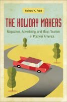 """Between the 1930s and 1960s, the spread of new transportation networks and the democratization of paid vacations struck many observers as a sign that tourism was growing into a folkway of modern American life.""""The Holiday Makers"""" tells the story of how advertisers sold tourist travel in popular magazines during this era, transforming consumer culture in the process."""