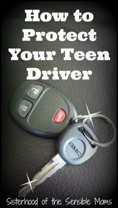How To Protect Your Teen Driver  - Sisterhood of the Sensible Moms