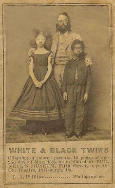 WHITE & BLACK TWINS    	 Offspring of colored parents, 12 years of age 2nd day  of May, 1868,  as exhibited at  BURNELL'S  MUSEUM,  Fifth  Street,  opposite Old Theatre, Pittsburgh, Pa.   L.A.Phillips......................................Photographer